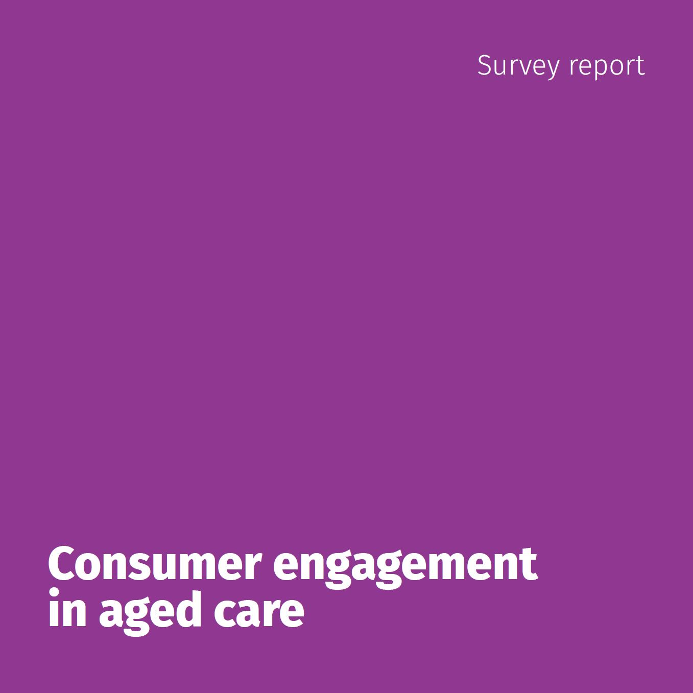 Consumer engagement in aged care - Survey report cover pic